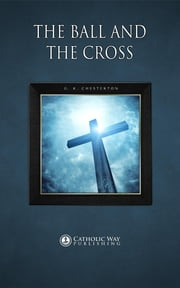The Ball and the Cross ebook by Catholic Way Publishing,G. K. Chesterton