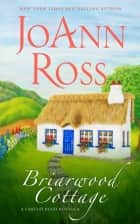 Briarwood Cottage ebook by JoAnn Ross
