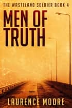Men of Truth (The Wasteland Soldier #4) ebook by Laurence Moore