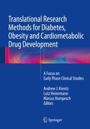 Translational Research Methods for Diabetes, Obesity and Cardiometabolic Drug Development - A Focus on Early Phase Clinical Studies ebook by Andrew J. Krentz,Lutz Heinemann,Marcus Hompesch