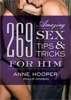 269 Amazing Sex Tips and Tricks for Him ebook by Anne Hooper, Phillip Hodson