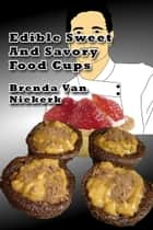 Edible Sweet And Savory Food Cups ebook by Brenda Van Niekerk