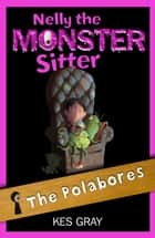 Nelly the Monster Sitter 10: The Polabores ebook by Kes Gray