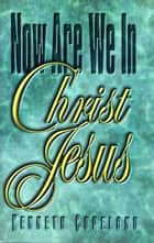 Now Are We In Christ Jesus ebook by Copeland, Kenneth