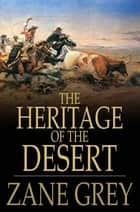 The Heritage of the Desert - A Novel ebook by Zane Grey