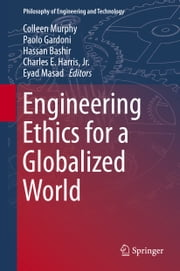 Engineering Ethics for a Globalized World ebook by Colleen Murphy,Paolo Gardoni,Hassan Bashir,Charles E. Harris, Jr.,Eyad Masad