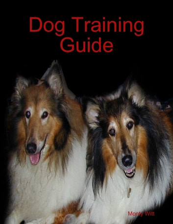 Dog Training Guide ebook by Monty Witt