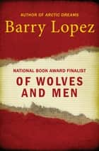 Of Wolves and Men ebook by Barry Lopez