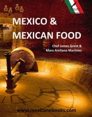 Mexico & Mexican Food - Complete Compilation ebook by James Grant