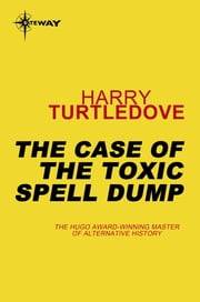 The Case of the Toxic Spell Dump ebook by Harry Turtledove