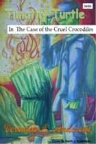 Timothy Turtle In the Case of the Cruel Crocodiles ebook by Veronica Anderson