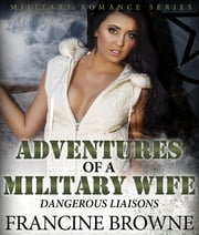 Adventures of a Military Wife - Dangerous Liaisons ebook by Francine Browne