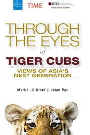 Through the Eyes of Tiger Cubs - Views of Asia's Next Generation ebook by Mark L. Clifford,Janet Pau