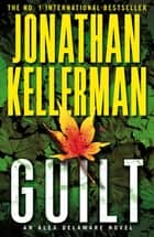 Guilt (Alex Delaware series, Book 28) - A compulsively intriguing psychological thriller ebook by Jonathan Kellerman