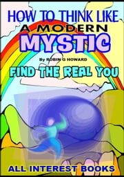 How to think like a modern Mystic-find the real you. - Find the real you ebook by Robin G Howard