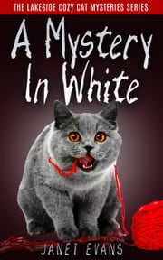 A Mystery In White - The Lakeside Cozy Cat Mysteries Series ebook by Janet Evans