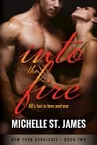 Into the Fire ebook by Michelle St. James