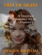 Out of Sight: A Victorian Romance Set In England ebook by Doreen Milstead