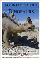 14 Fun Facts About Dinosaurs: A 15-Minute Book ebook by Caitlind L. Alexander