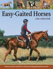 Easy-Gaited Horses - Gentle, humane methods for training and riding gaited pleasure horses ebook by Lee Ziegler,Rhonda Hart Poe