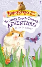 Humphrey's Tiny Tales 3: My Creepy-Crawly Camping Adventure! ebook by Betty G. Birney