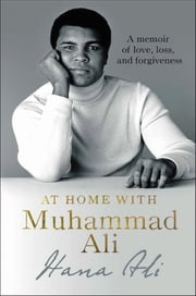 At Home with Muhammad Ali - A Memoir of Love, Loss, and Forgiveness ebook by Hana Ali