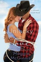 Unlucky in Love - A Whisper Creek Novel ebook by Maggie McGinnis