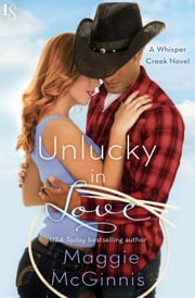 Unlucky in Love - A Whisper Creek Novel ebook de Maggie McGinnis