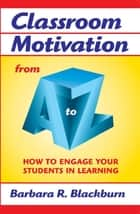 Classroom Motivation from A to Z ebook by Barbara R. Blackburn