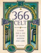 366 Celt: A Year and A Day of Celtic Wisdom and Lore ebook by Carl McColman