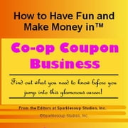 Career Knowtes: Co-Op Coupon Business (How to Have Fun and Make Money in a Career You Love) ebook by Sparklesoup Studios