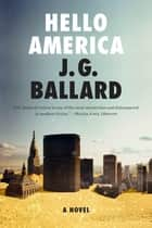 Hello America: A Novel ebook by J. G. Ballard