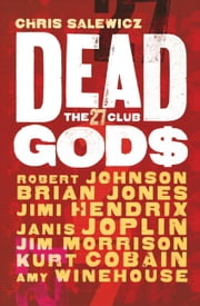 Dead Gods: The 27 Club ebook by Chris Salewicz