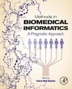 Methods in Biomedical Informatics ebook by Indra Neil Sarkar
