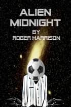 Alien Midnight ebook by Roger Harrison