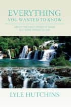 Everything You Wanted to Know ebook by Lyle Hutchins
