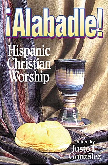 Alabadle! - Hispanic Christian Worship ebook by Justo L. González