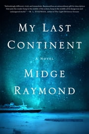 My Last Continent - A Novel ebook by Midge Raymond