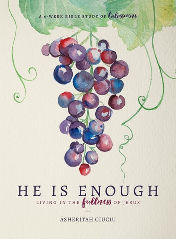 He is Enough - Living in the Fullness of Jesus (A Study in Colossians) ebook by Asheritah Ciuciu