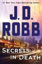 Secrets in Death ebook by J.D. Robb