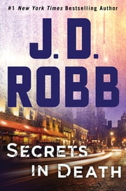 Secrets in Death - An Eve Dallas Novel (In Death, Book 45) ebook by Kobo.Web.Store.Products.Fields.ContributorFieldViewModel