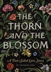 The Thorn and the Blossom - A Two-Sided Love Story ebook by Theodora Goss
