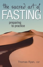 The Sacred Art of Fasting: Preparing to Practice ebook by Thomas Ryan