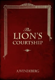 The Lion's Courtship ebook by A. Wendeberg
