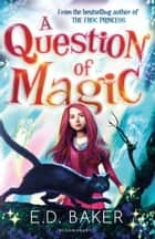 A Question of Magic ebook by E.D. Baker