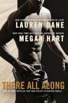 There All Along ebook by Lauren Dane, Megan Hart