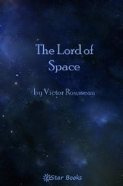 The Lord Of Space ebook by Victor Rousseau