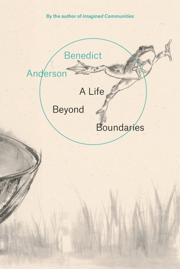 A Life Beyond Boundaries - A Memoir ebook by Benedict Anderson