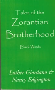 Tales of the Zorantian Brotherhood Volume One: Black Winds ebook by Luther Giordano Nancy Edgington