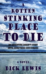 A Rotten Stinking Place To Die ebook by Richard E. Lewis